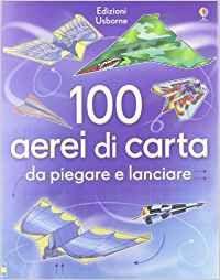 100 Aerei di Carta da Piegare e Lanciare - Libro (min. acquisto 10 pezzi)
