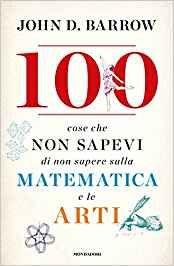 100 Cose che Non Sapevi di Non Sapere sulla Matematica e le Arti - Libro (min. acquisto 10 pezzi)