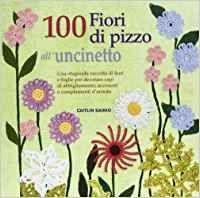 100 Fiori di Pizzo all'Uncinetto - Libro (min. acquisto 10 pezzi)