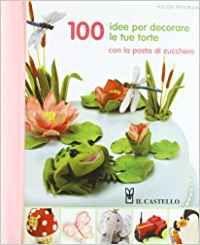 100 Idee per Decorare le tue Torte - Libro (min. acquisto 10 pezzi)