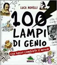 100 Lampi di Genio che hanno cambiato il mondo - Libro (min. acquisto 10 pezzi)