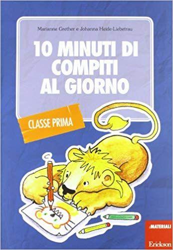 10 Minuti di Compiti al Giorno - Classe Prima - Libro (min. acquisto 10 pezzi)