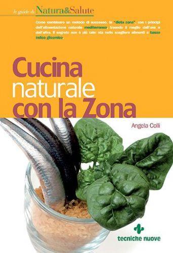 Cucina Naturale con la Zona - Angela Colli