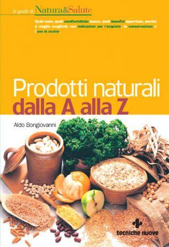 Prodotti Naturali dalla A alla Z - Aldo Bongiovanni