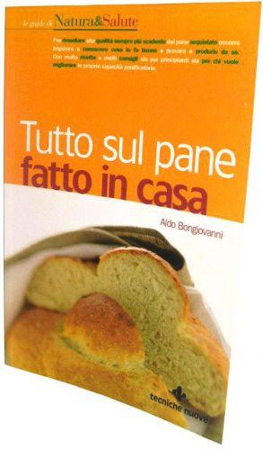 Tutto sul Pane fatto in casa - Aldo Bongiovanni