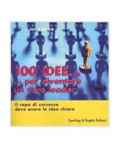 100 Idee... Per Diventare un Vero Leader (min. acquisto 10 pezzi)