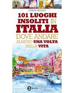 101 Luoghi Insoliti in Italia dove Andare Almeno una Volta nella Vita (min. acquisto 10 pezzi)