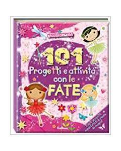 101 Progetti e Attività con le Fate - Libro (min. acquisto 10 pezzi)