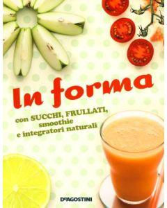 In forma (succhi, frullati, smoothie, integratori naturali)