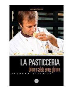 La Pasticceria dolce e salata Senza glutine - Luca Montersino